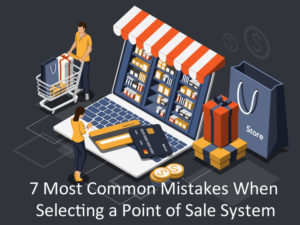 Most Common Mistakes When Selecting a Point of Sale System